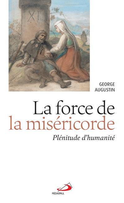 Force de la miséricorde (La) : plénitude d'humanité
