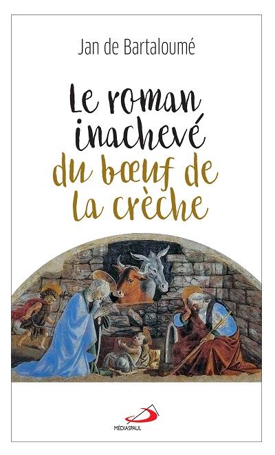 Roman inachevé du boeuf de la crèche (Le)