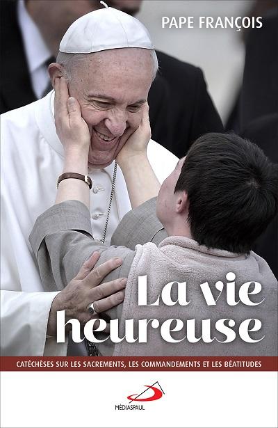 Vie heureuse (La) : catéchèses sur les sacrements