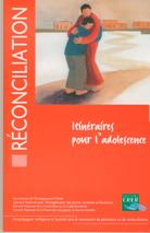 Réconciliation: itinéraires pour l'adolescence