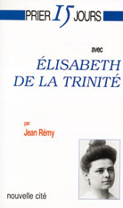Prier 15 jours avec Elisabeth de la Trinité