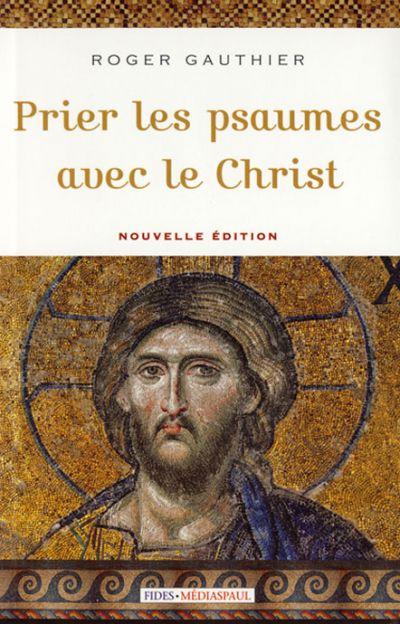 Prier les Psaumes avec le Christ nouv. éd.
