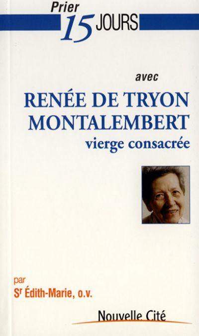 Prier 15 jours avec Renée de Tryon-Montalembert
