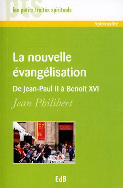 Nouvelle évangélisation (La) : de Jean-Paul II à Benoît XVI