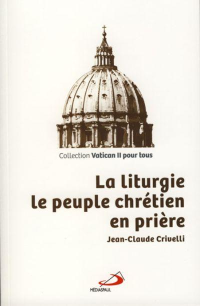 Liturgie (La) : le peuple chrétien en prière