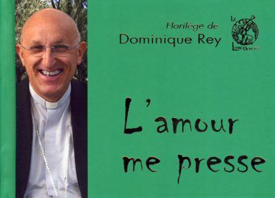 Amour me presse (L') : Florilège de Dominique Rey