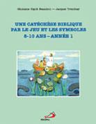 Une catechese biblique par le jeu et les symboles 8-10 ans Année1
