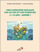 Une catechese biblique par le jeu et les symboles 11-13 ans Ann.1