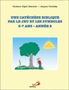 Une catechese biblique par le jeu et les symboles 5-7 ans Année 2