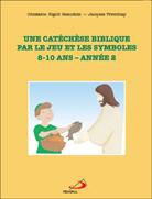 Une catechese biblique par le jeu et les symboles 8-10 ans Année2