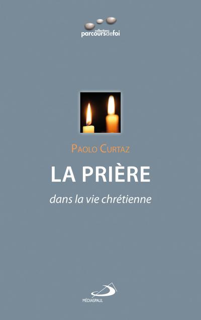 Prière (La) dans la vie chrétienne