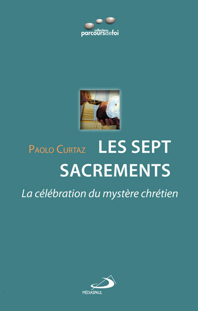 Sept Sacrements (Les) : La célébration du mystère chrétien