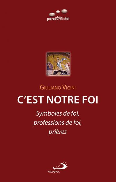 C'est notre foi : symboles de foi, profession de foi, prières