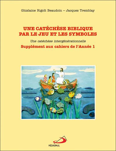 Une catéchèse biblique par le jeu & symboles - supplément Année 1