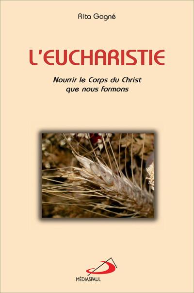 Eucharistie (L'): nourrir le Corps du Christ que nous formons