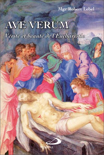 Ave Verum: vérité et beauté de l'Eucharistie EPUISE