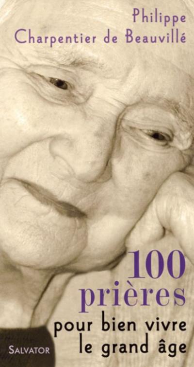 100 prières pour bien vivre le grand âge