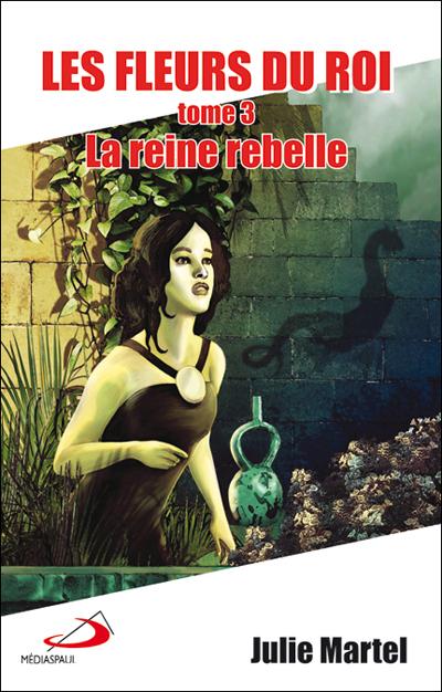 Fleurs du roi (Les) Tome 3. La reine rebelle