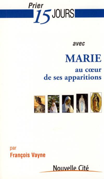 Prier 15 jours avec Marie au coeur de ses apparitions