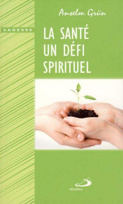 Santé, un défi spirituel (La)