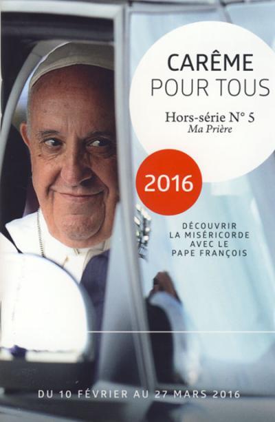 Carême pour tous 2016 - Hors série no 5 Ma Prière