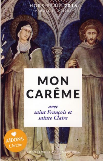 Mon Carême avec saint François et sainte Claire - Hors-série 2016 Parole et Prière