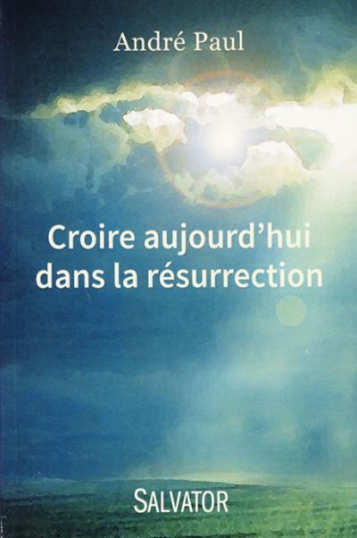 Croire aujourd'hui dans la résurrection