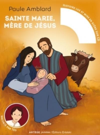 Sainte Marie Mère de Jésus raconté par Téo - Avec CD