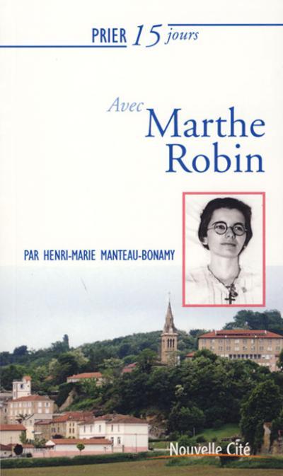 Prier 15 jours avec Marthe Robin - NE