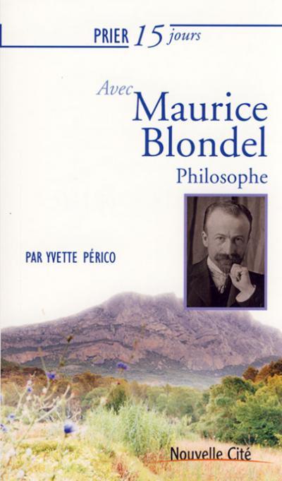 Prier 15 jours avec Maurice Blondel, philosophe