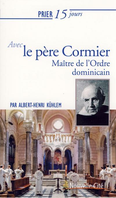 Prier 15 jours avec... le Père Cormier