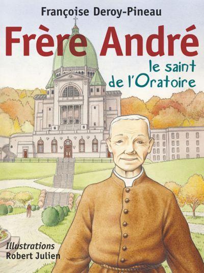 Frère André, le saint de l'Oratoire