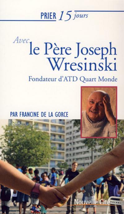Prier 15 jours avec le Père Joseph Wresinski - NE