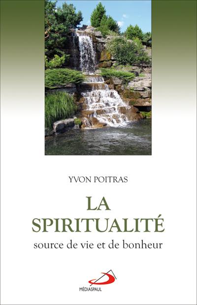 Spiritualité, source de vie et de bonheur (La)