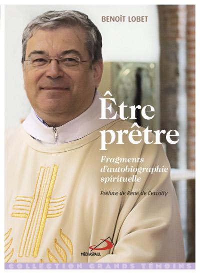 Être prêtre : fragments d'autobiographie spirituelle