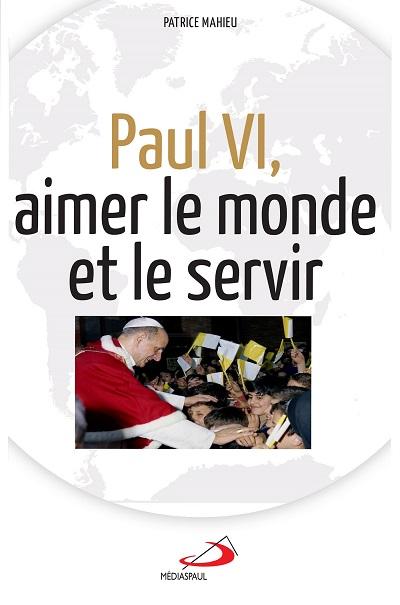 Paul VI aimer le monde et le servir