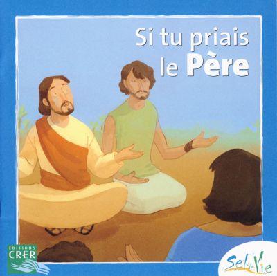 Sel de vie - Si tu priais le Père (dès 7 ans)