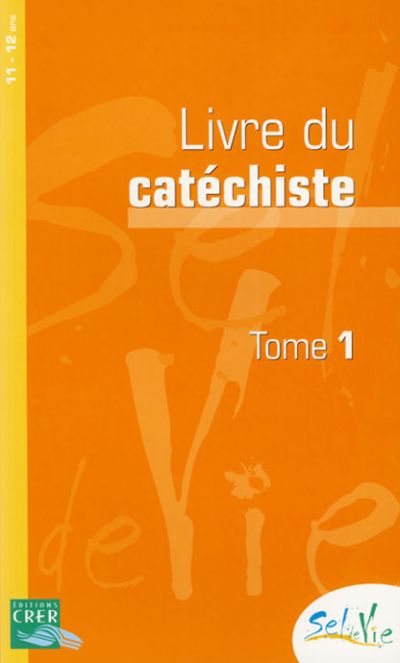 Sel de vie - Livre du catéchiste Tome 1 - 11-12 ans