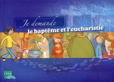 Je demande le baptême et l'eucharistie - livret de l'enfant
