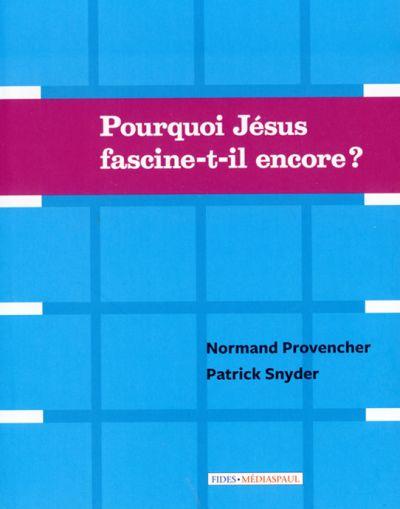 Pourquoi Jésus fascine-t-il encore ?
