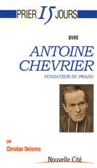 Prier 15 jours avec Antoine Chevrier