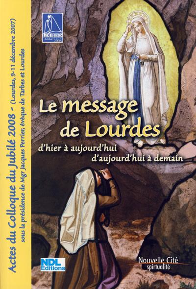 Message de Lourdes d'hier à aujourd'hui, d'aujourd'hui à demain