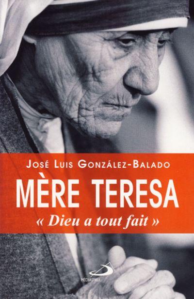 Mère Teresa : Dieu a tout fait