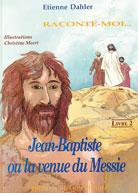 Raconte-moi...Jean-Baptis    ou la venue du Messie