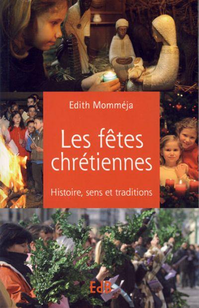 Fêtes chrétiennes (Les) : histoire, sens et traditions