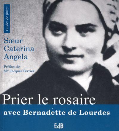 Prier le Rosaire avec Bernadette de Lourdes
