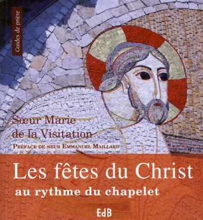 Fêtes du Christ au rythme du chapelet (Les)