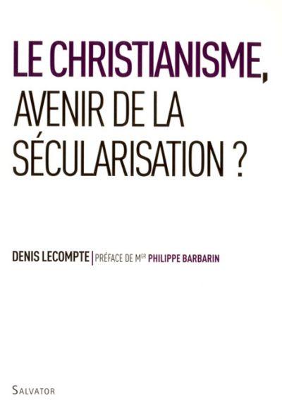 Christianisme, avenir de la sécularisation ? (Le)