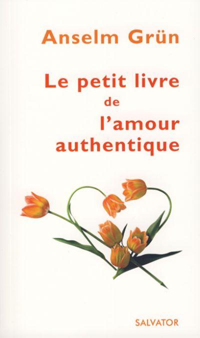 Petit livre de l'amour authentique (Le)