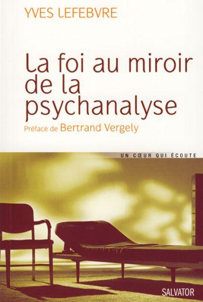 Foi au miroir de la psychanalyse (La)